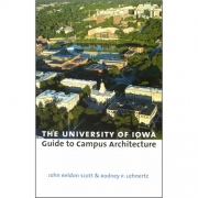 """The University of Iowa: Guide to Campus Architecture,"" book by John Scott and Rod Lehnertz"