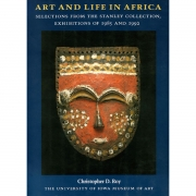 Art and Life in Africa: Selections from the Stanley Collection, Exhibitions of 1985 and 1992